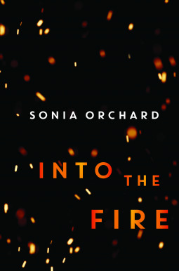 Into the Fire by Sonia Orchard Review by Debjanisthoughts NetGalley