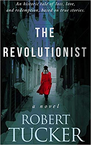 The Revolutionist by Robert Tucker Review by Debjanisthoughts Readers Favorite