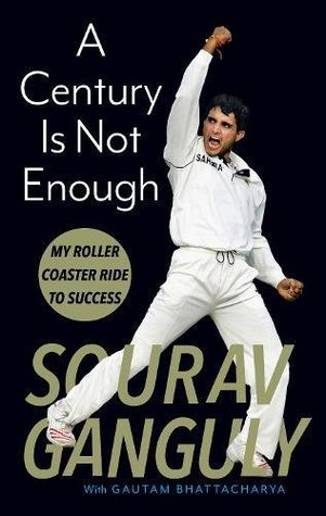 A Century is Not Enough by Sourav Ganguly