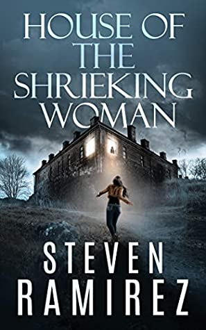 House of the Shrieking Woman by Steven Ramirez