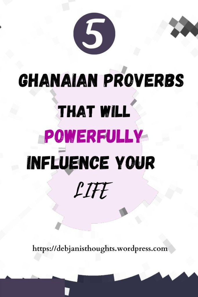 5 Ghanaian proverbs to powerfully influence your life