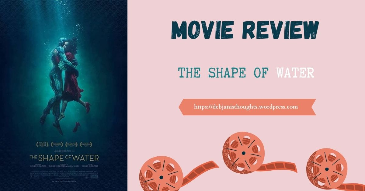 The Shape of Water – Movie Review