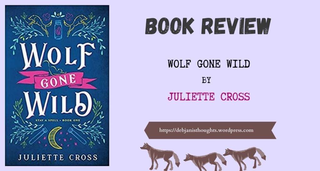 Wolf Gone Wild by Juliette Cross - Review