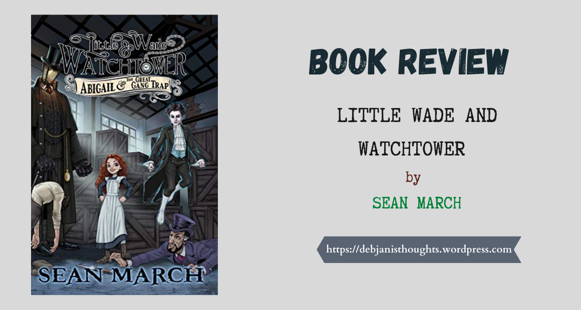 Little Wade and the Watchtower: Abigail and the Great Gang Trap by Sean March –Review