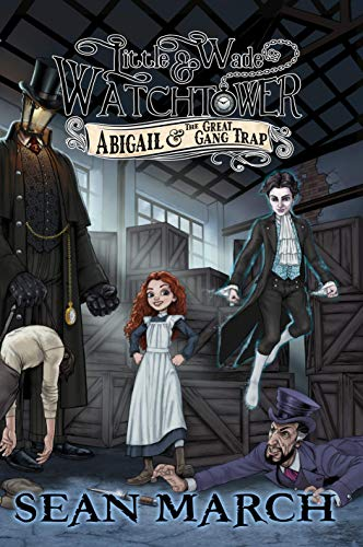 Little Wade and the Watchtower: Abigail and the Great Gang Trap by Sean March - book cover