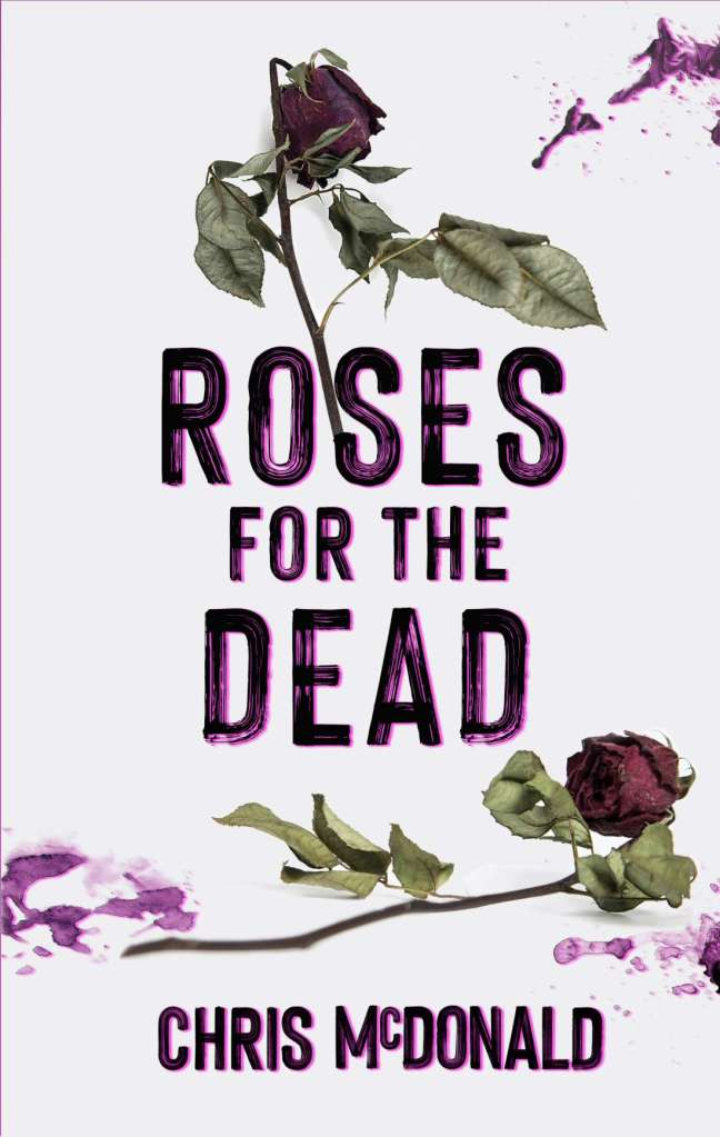 Roses for the Dead by Chris McDonald - Cover Reveal book cover