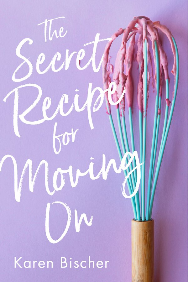 The Secret Recipe for Moving On by Karen Bischer book cover