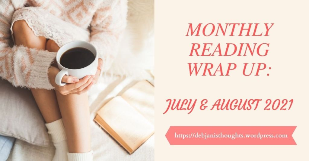 Monthly Wrap-Up: July and August 2021